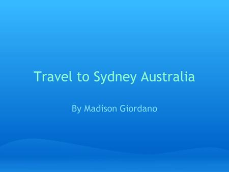 Travel to Sydney Australia By Madison Giordano. Local Cuisine Vegemite:Brown colored paste which is used as a spread on sandwiches as well as crackers.