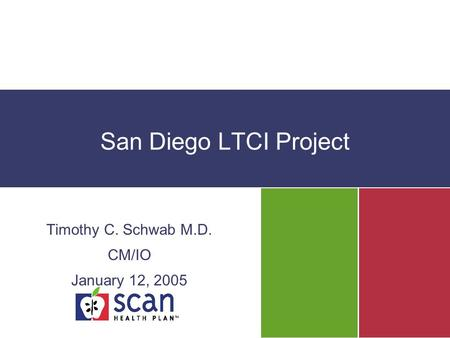 San Diego LTCI Project Timothy C. Schwab M.D. CM/IO January 12, 2005.