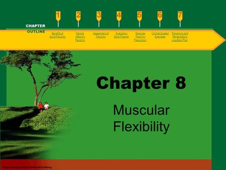 Benefits of Good Flexibility Factors Affecting Flexibility Assessment of Flexibility Evaluating Body Posture Muscular Flexibility Prescription Contraindicated.