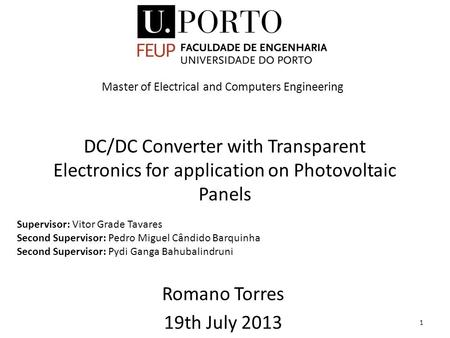 DC/DC Converter with Transparent Electronics for application on Photovoltaic Panels Romano Torres 19th July 2013 1 Supervisor: Vitor Grade Tavares Second.