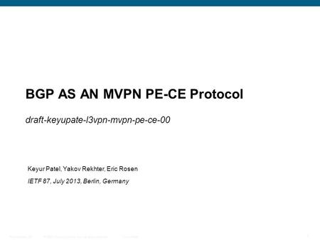 © 2009 Cisco Systems, Inc. All rights reserved. Cisco Public Presentation_ID 1 BGP AS AN MVPN PE-CE Protocol draft-keyupate-l3vpn-mvpn-pe-ce-00 Keyur Patel,