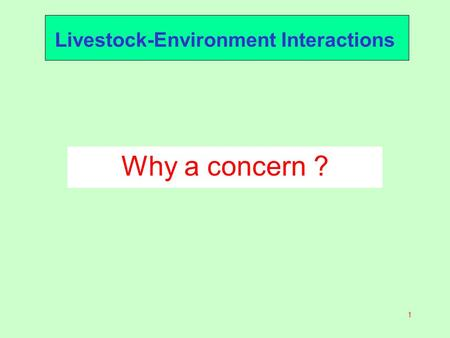 1 Livestock-Environment Interactions Why a concern ?