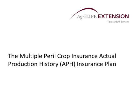 The Multiple Peril Crop Insurance Actual Production History (APH) Insurance Plan.