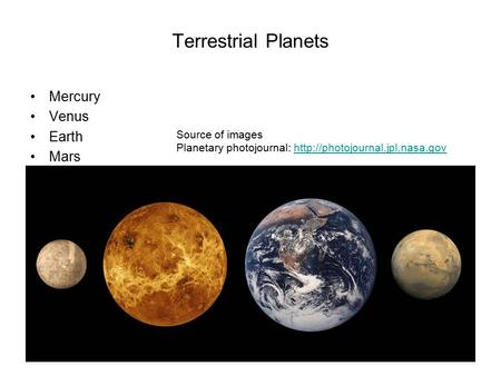 Terrestrial Planets Mercury Venus Earth Mars Source of images Planetary photojournal: