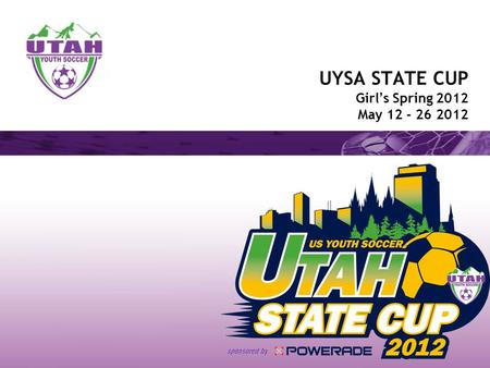 UYSA STATE CUP Girl's Spring 2012 May 12 - 26 2012.