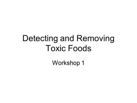 Detecting and Removing Toxic Foods Workshop 1. Gluten.
