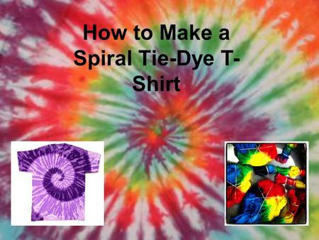 How to Make a Spiral Tie-Dye T- Shirt. Entertaining Kids? Need a Fun, Hands-On Activity? No Fear! Spiral Tie-Dyed T-Shirts Are the Perfect Craft. Making.