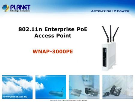 Www.planet.com.tw WNAP-3000PE 802.11n Enterprise PoE Access Point Copyright © PLANET Technology Corporation. All rights reserved.