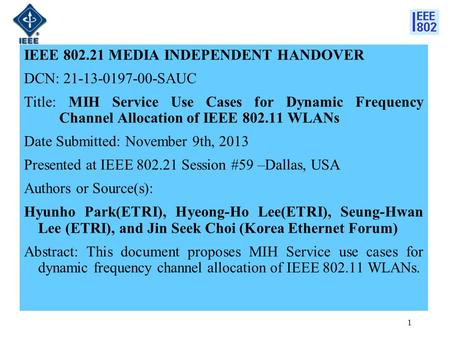 IEEE 802.21 MEDIA INDEPENDENT HANDOVER DCN: 21-13-0197-00-SAUC Title: MIH Service Use Cases for Dynamic Frequency Channel Allocation of IEEE 802.11 WLANs.