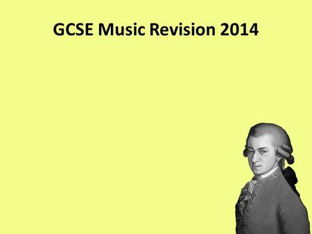 GCSE Music Revision 2014. Exam Overview 90 minutes Based on the 12 set works Divided into 2 sections: A and B Section A (8 questions. 68 Marks in total)