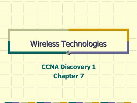 Wireless Technologies CCNA Discovery 1 Chapter 7.