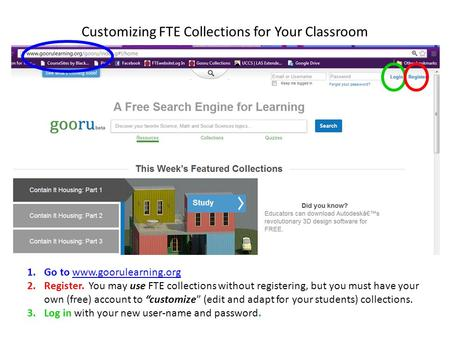Customizing FTE Collections for Your Classroom 1.Go to www.goorulearning.orgwww.goorulearning.org 2.Register. You may use FTE collections without registering,