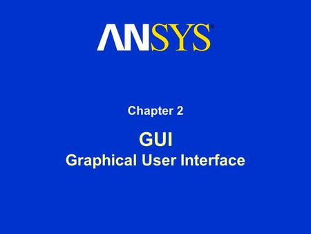 GUI Graphical User Interface Chapter 2. Training Manual December 17, 2004 Inventory #002176 2-2 Contents The ANSYS Start Page The ANSYS Project Page DesignModeler.
