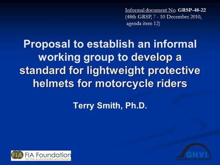 Develop a standard for lightweight protective helmets for motorcycle riders Proposal to establish an informal working group to develop a standard for lightweight.