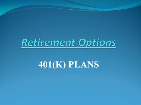 401(K) PLANS. Essential Questions Why Do We Need to Save for Retirement? What are the best options for Retirement Savings? How should I go about choosing.