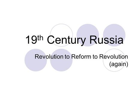 19 th Century Russia Revolution to Reform to Revolution (again)