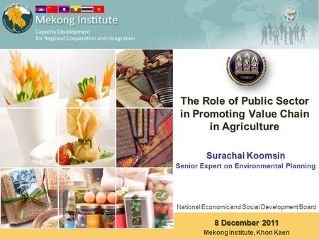 The Role of Public Sector in Promoting Value Chain in Agriculture Senior Expert on Environmental Planning Surachai Koomsin National Economic and Social.