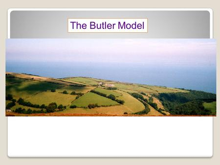 The Butler Model. The 6 Stages 1) Exploration: A small number of tourists, new location, exotic adventurous travel, minimal impact. 2) Involvement: If.