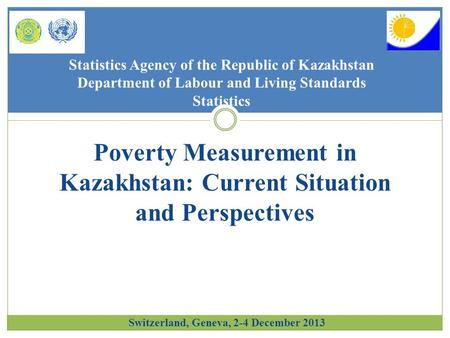 Statistics Agency of the Republic of Kazakhstan Department of Labour and Living Standards Statistics Poverty Measurement in Kazakhstan: Current Situation.