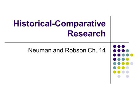 Historical-Comparative Research Neuman and Robson Ch. 14.
