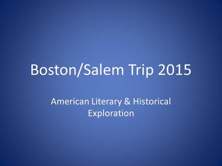 Boston/Salem Trip 2015 American Literary & Historical Exploration.