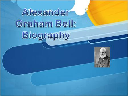 Background Alexander Graham Bell was born in 1847 in Edinburgh, Scotland. He was homed-schooled until he was 11, and his schoolwork was poor. He enjoyed.