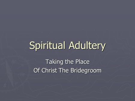 Spiritual Adultery Taking the Place Of Christ The Bridegroom.