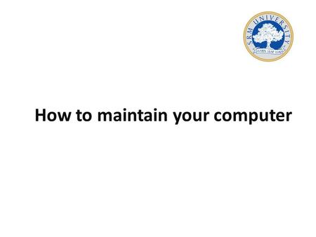 How to maintain your computer. Prevention One of the best ways to maintain your computer is to prevent problems from occurring. Best prevention strategies.