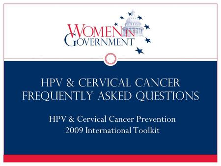 HPV & Cervical Cancer Frequently Asked Questions HPV & Cervical Cancer Prevention 2009 International Toolkit.