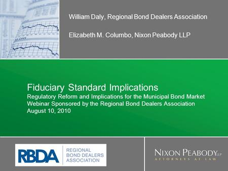 Fiduciary Standard Implications Regulatory Reform and Implications for the Municipal Bond Market Webinar Sponsored by the Regional Bond Dealers Association.