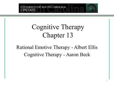 Cognitive Therapy Chapter 13 Rational Emotive Therapy - Albert Ellis Cognitive Therapy - Aaron Beck 1.