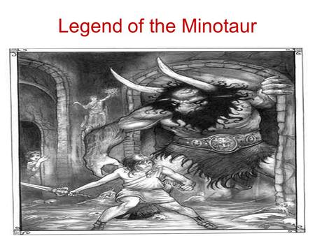 Legend of the Minotaur. Minos was the King of Crete. Under his palace, he had an elaborate maze in which he kept a Minotaur.