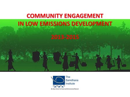 2013-2015 COMMUNITY ENGAGEMENT IN LOW EMISSIONS DEVELOPMENT.