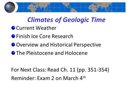 Climates of Geologic Time Current Weather Finish Ice Core Research Overview and Historical Perspective The Pleistocene and Holocene For Next Class: Read.