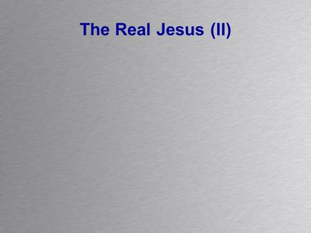 The Real Jesus (II).