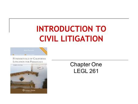 INTRODUCTION TO CIVIL LITIGATION Chapter One LEGL 261.
