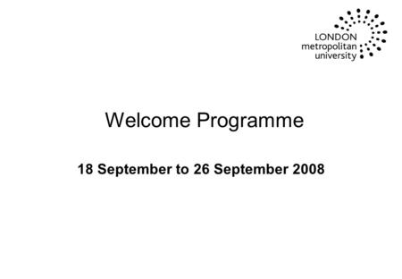 Welcome Programme 18 September to 26 September 2008.