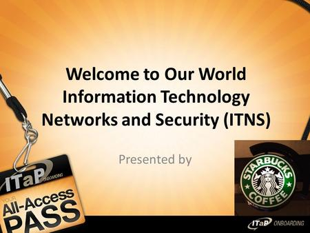 Welcome to Our World Information Technology <strong>Networks</strong> and Security (ITNS) Presented by.
