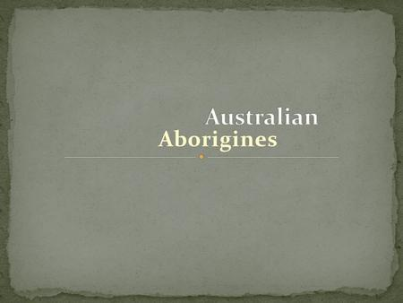 Aborigines. Australian aborigines also called Aboriginal Australians. The Aboriginal Indigenous Australians migrated from the African continent around.