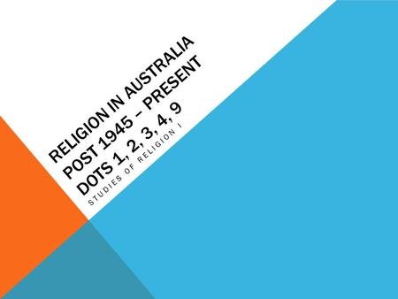 Religion in Australia post 1945 – present dots 1, 2, 3, 4, 9