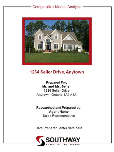 Comparative Market Analysis 1234 Seller Drive, Anytown Prepared For: Mr. and Ms. Seller 1234 Seller Drive Anytown, Ontario 1A1 A1A Researched and Prepared.
