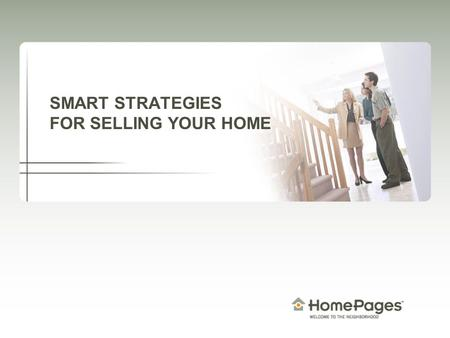 SMART STRATEGIES FOR SELLING YOUR HOME. What you need The right agent The right marketing plan Expert knowledge of this market.