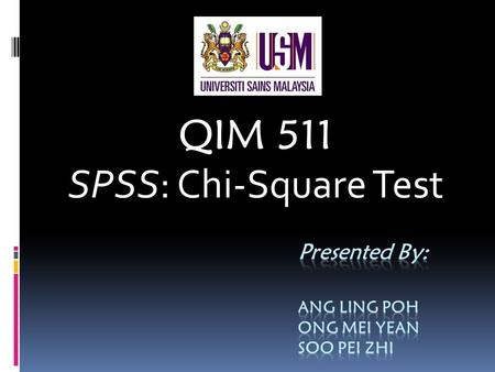 QIM 511 SPSS: Chi-Square Test. Nonparametric Techniques  Is used when having serious violations of distribution assumptions or not normal  Appropriate.