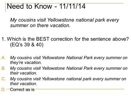 Need to Know - 11/11/14 My cousins visit Yellowstone national park every summer on there vacation. 1. Which is the BEST correction for the sentence above?