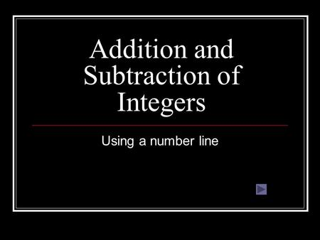 Addition and Subtraction of Integers Using a number line.