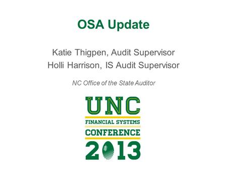 OSA Update Katie Thigpen, Audit Supervisor Holli Harrison, IS Audit Supervisor NC Office of the State Auditor.
