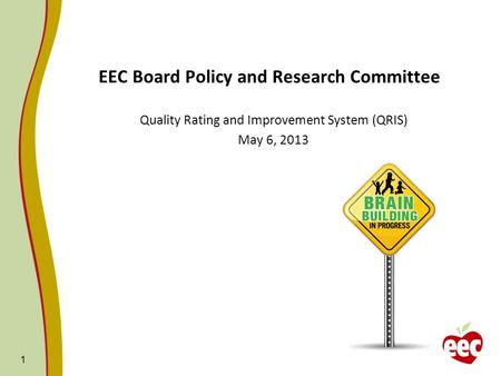 1 EEC Board Policy and Research Committee Quality Rating and Improvement System (QRIS) May 6, 2013.