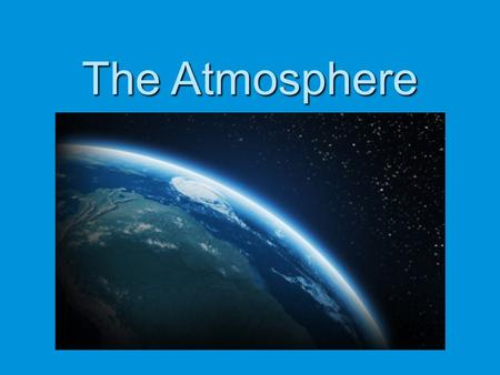The Atmosphere. Model it  Draw a model of what you think the Earth's atmosphere looks like on your notes. ?