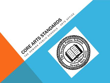 CORE ARTS STANDARDS THE NEWARK PUBLIC SCHOOLS - ARTS OFFICE.
