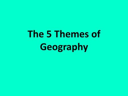 "The 5 Themes of Geography. Location Asks the Question "" Where Is It ""? Exact/Absolute Location – Uses latitude and Longitude – Tells you the exact point."